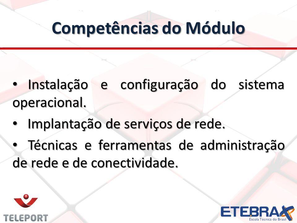 Competências do Módulo Instalação e configuração do sistema operacional. Instalação e configuração do sistema operacional. Implantação de serviços de