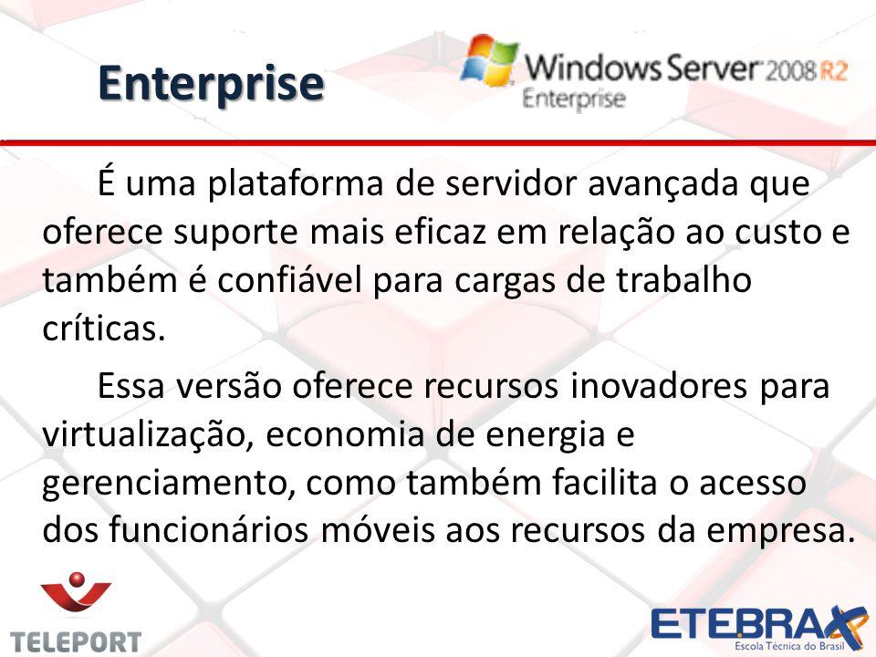 Enterprise É uma plataforma de servidor avançada que oferece suporte mais eficaz em relação ao custo e também é confiável para cargas de trabalho crít