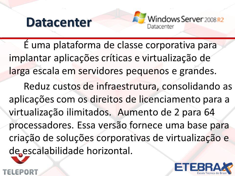 Datacenter É uma plataforma de classe corporativa para implantar aplicações críticas e virtualização de larga escala em servidores pequenos e grandes.