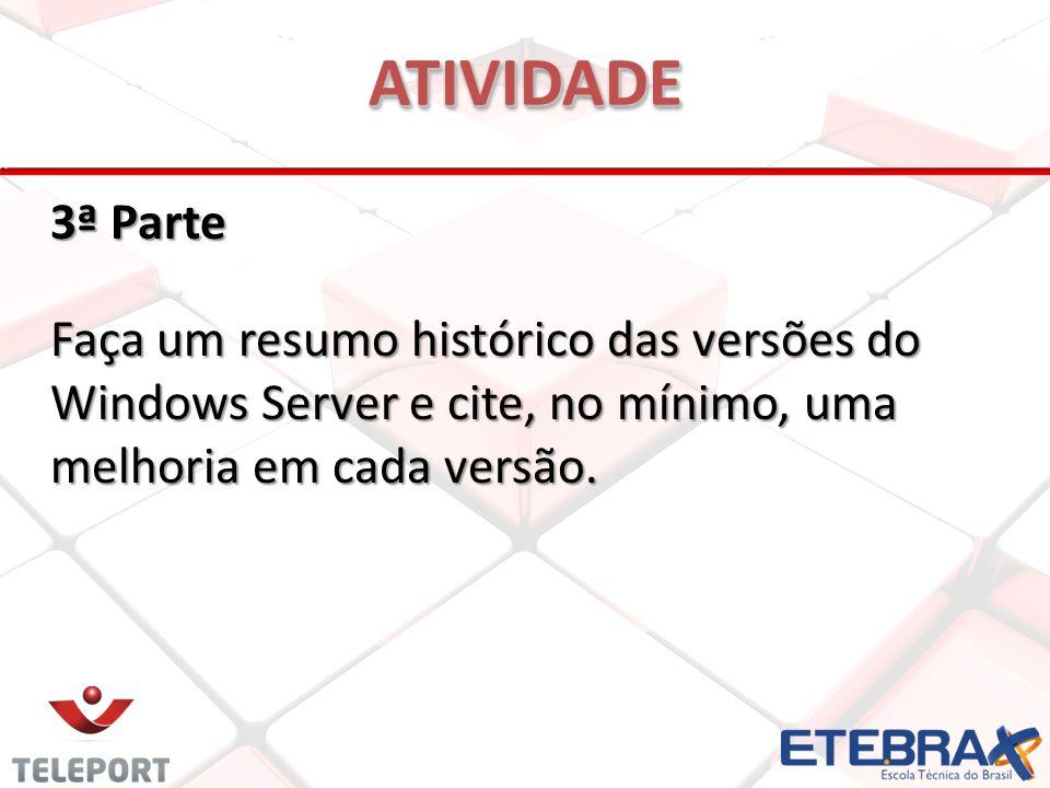 3ª Parte Faça um resumo histórico das versões do Windows Server e cite, no mínimo, uma melhoria em cada versão. ATIVIDADEATIVIDADE
