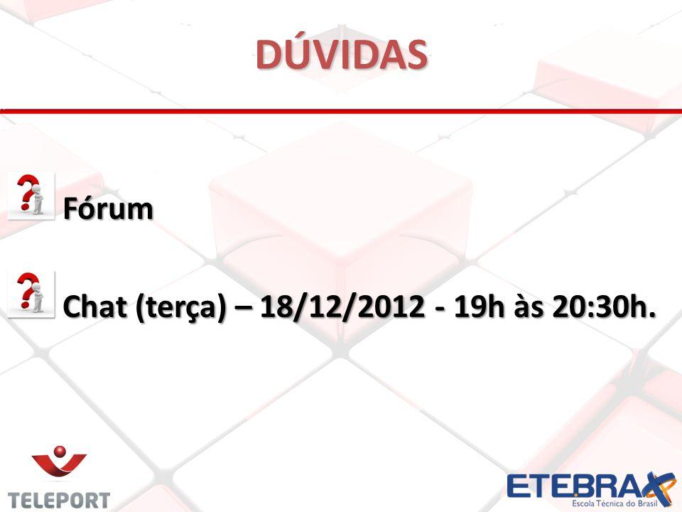 DÚVIDAS Fórum Fórum Chat (terça) – 18/12/2012 - 19h às 20:30h. Chat (terça) – 18/12/2012 - 19h às 20:30h.