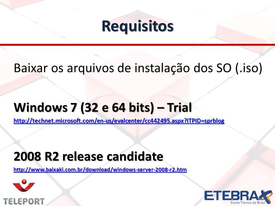 Requisitos Baixar os arquivos de instalação dos SO (.iso) Windows 7 (32 e 64 bits) – Trial http://technet.microsoft.com/en-us/evalcenter/cc442495.aspx