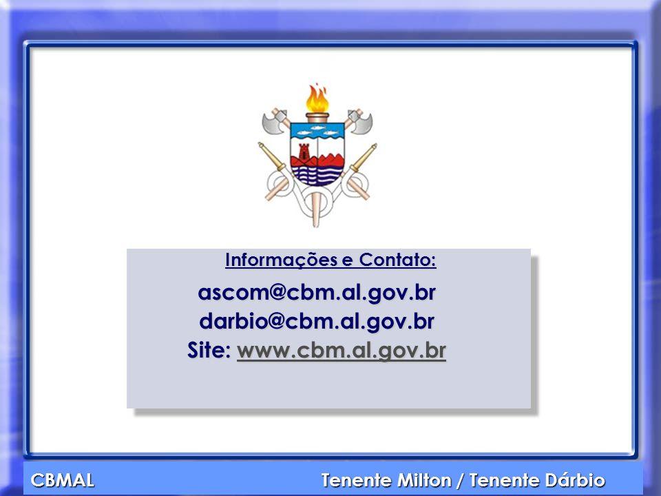 CBMAL Tenente Milton / Tenente Dárbio Informações e Contato: ascom@cbm.al.gov.brdarbio@cbm.al.gov.br Site: www.cbm.al.gov.br www.cbm.al.gov.br