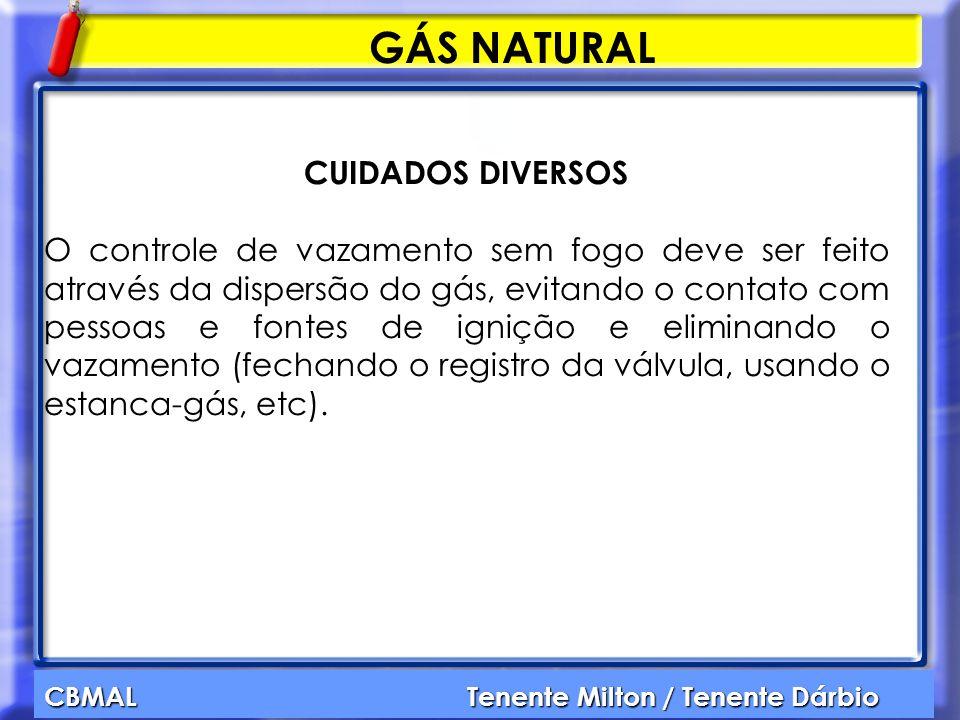 CBMAL Tenente Milton / Tenente Dárbio GÁS NATURAL CUIDADOS DIVERSOS O controle de vazamento sem fogo deve ser feito através da dispersão do gás, evita