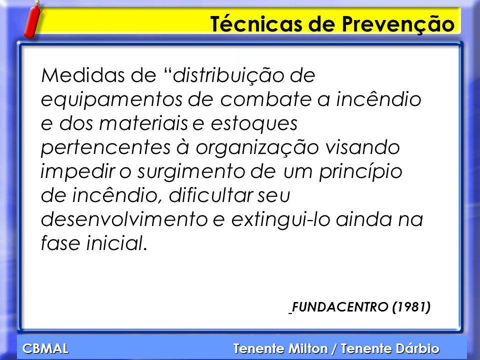CBMAL Tenente Milton / Tenente Dárbio Técnicas de Prevenção Medidas de distribuição de equipamentos de combate a incêndio e dos materiais e estoques p
