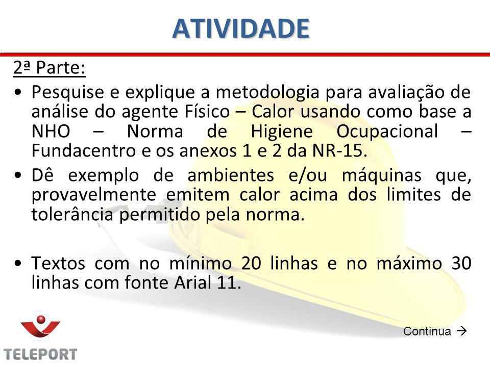 ATIVIDADE 2ª Parte: Pesquise e explique a metodologia para avaliação de análise do agente Físico – Calor usando como base a NHO – Norma de Higiene Ocupacional – Fundacentro e os anexos 1 e 2 da NR-15.