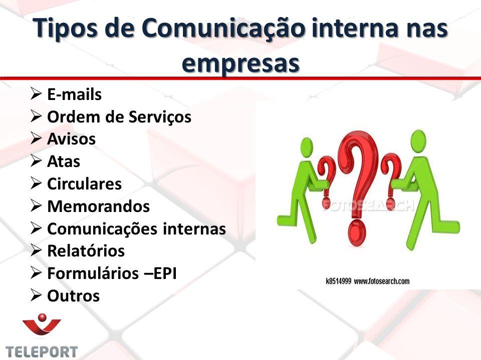 Tipos de Comunicação interna nas empresas E-mails Ordem de Serviços Avisos Atas Circulares Memorandos Comunicações internas Relatórios Formulários –EP
