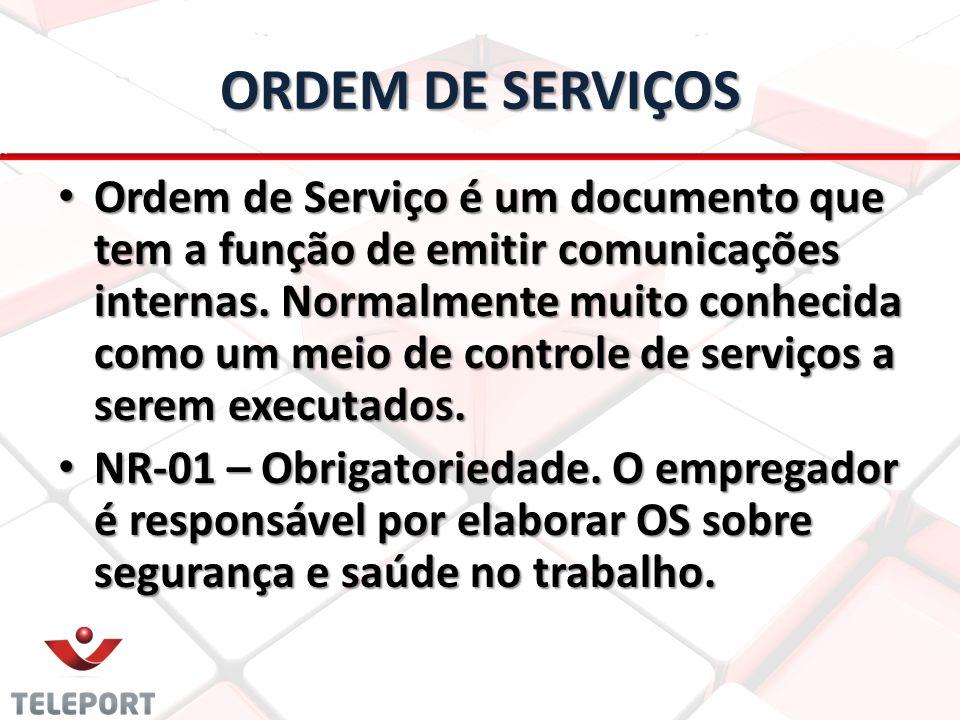 ORDEM DE SERVIÇOS Ordem de Serviço é um documento que tem a função de emitir comunicações internas. Normalmente muito conhecida como um meio de contro