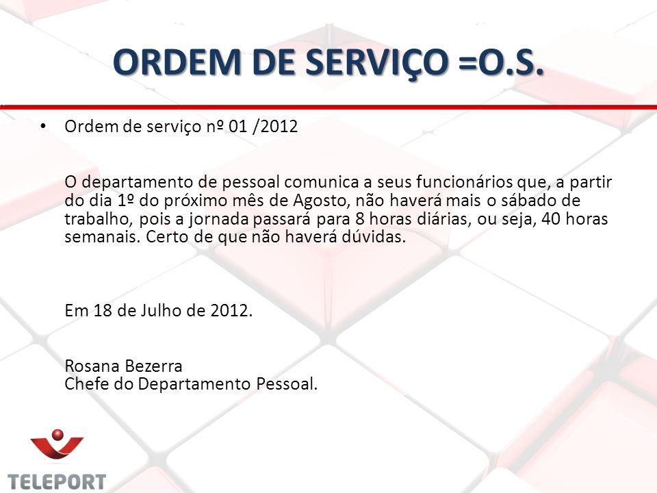ORDEM DE SERVIÇO =O.S. Ordem de serviço nº 01 /2012 O departamento de pessoal comunica a seus funcionários que, a partir do dia 1º do próximo mês de A