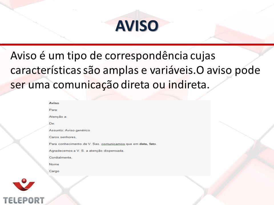 AVISO Aviso é um tipo de correspondência cujas características são amplas e variáveis.O aviso pode ser uma comunicação direta ou indireta.