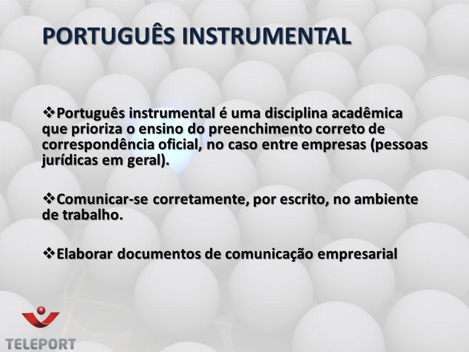 PORTUGUÊS INSTRUMENTAL Português instrumental é uma disciplina acadêmica que prioriza o ensino do preenchimento correto de correspondência oficial, no