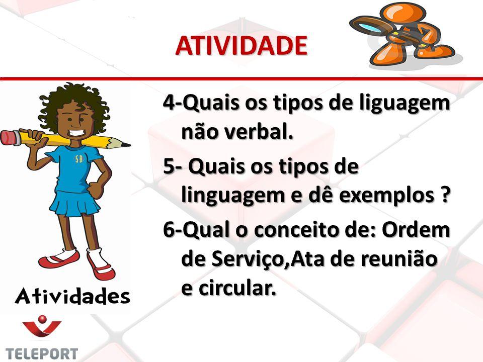 ATIVIDADE 4-Quais os tipos de liguagem não verbal. 5- Quais os tipos de linguagem e dê exemplos ? 6-Qual o conceito de: Ordem de Serviço,Ata de reuniã