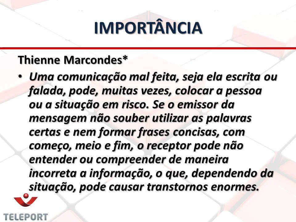 IMPORTÂNCIA Thienne Marcondes* Uma comunicação mal feita, seja ela escrita ou falada, pode, muitas vezes, colocar a pessoa ou a situação em risco. Se