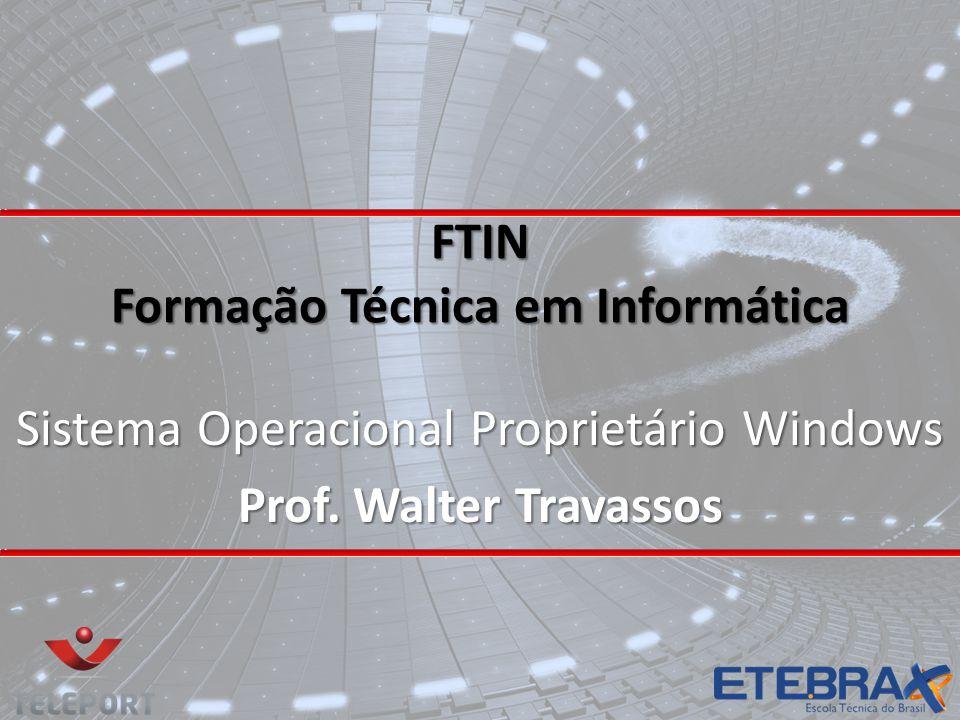 FTIN Formação Técnica em Informática Sistema Operacional Proprietário Windows Prof. Walter Travassos