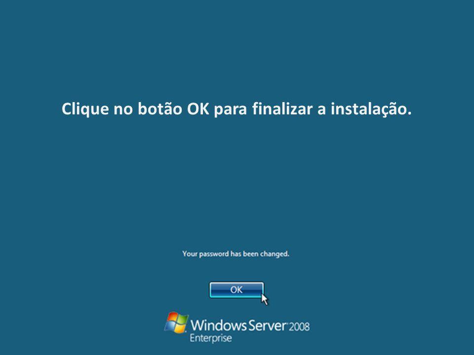 Clique no botão OK para finalizar a instalação.