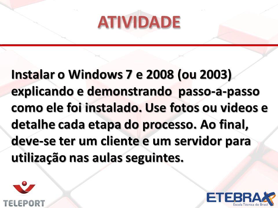 Instalar o Windows 7 e 2008 (ou 2003) explicando e demonstrando passo-a-passo como ele foi instalado. Use fotos ou videos e detalhe cada etapa do proc