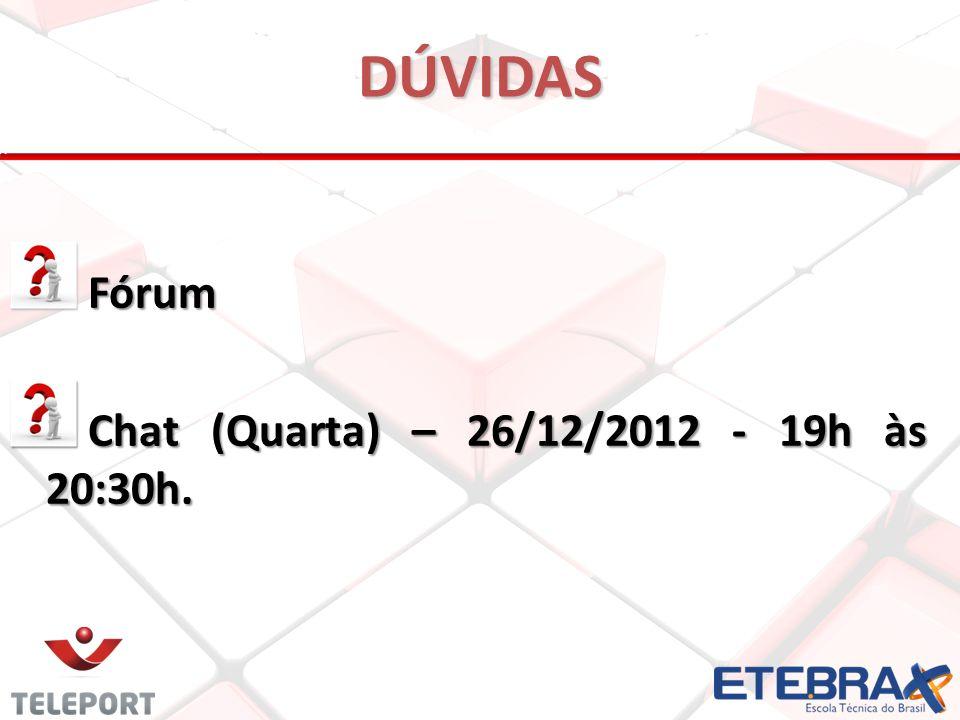 DÚVIDAS Fórum Fórum Chat (Quarta) – 26/12/2012 - 19h às 20:30h. Chat (Quarta) – 26/12/2012 - 19h às 20:30h.