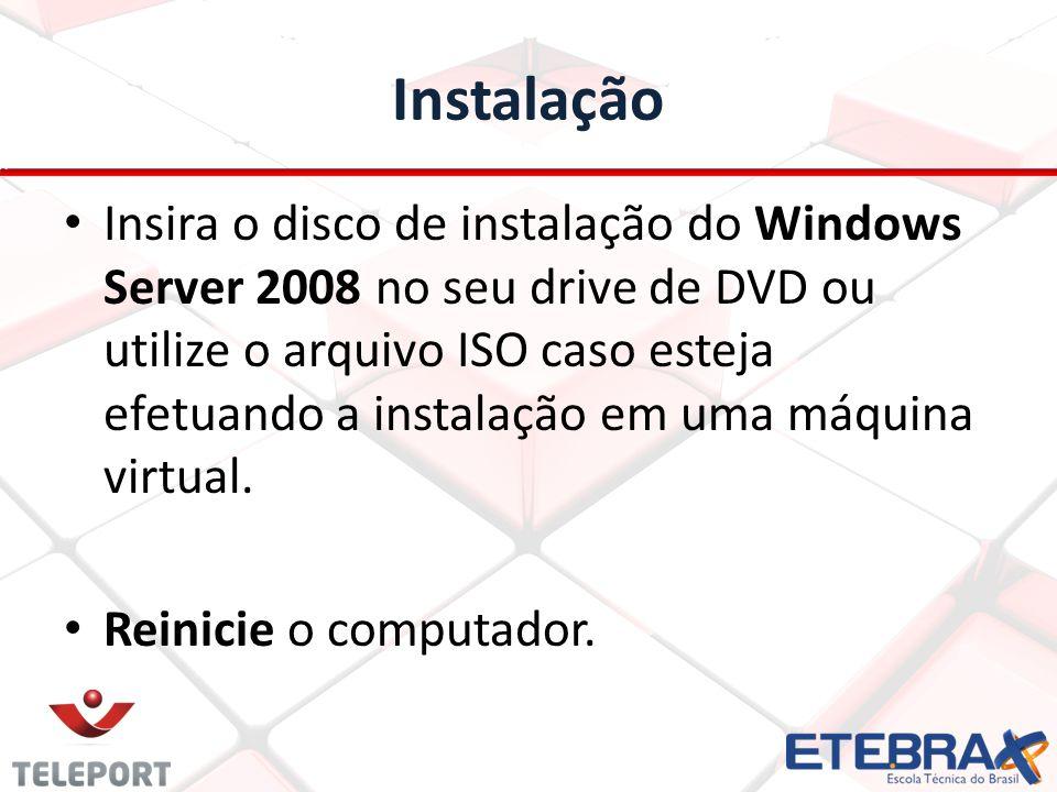 Instalação Insira o disco de instalação do Windows Server 2008 no seu drive de DVD ou utilize o arquivo ISO caso esteja efetuando a instalação em uma
