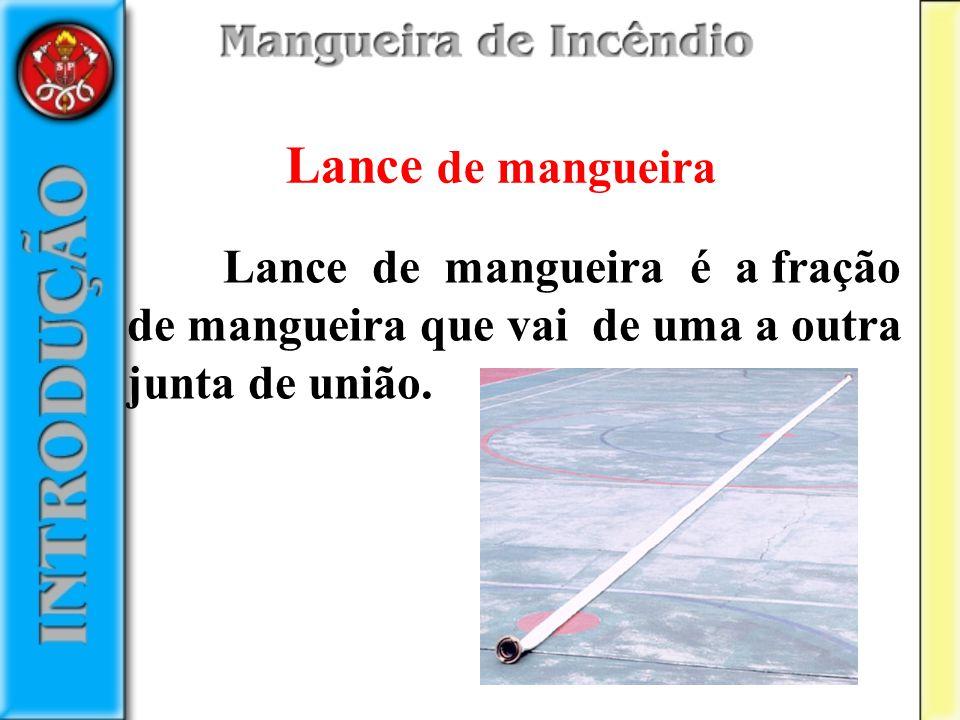 Lance de mangueira é a fração de mangueira que vai de uma a outra junta de união. Lance de mangueira