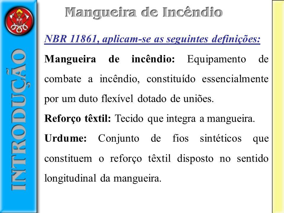NBR 11861, aplicam-se as seguintes definições: Mangueira de incêndio: Equipamento de combate a incêndio, constituído essencialmente por um duto flexív