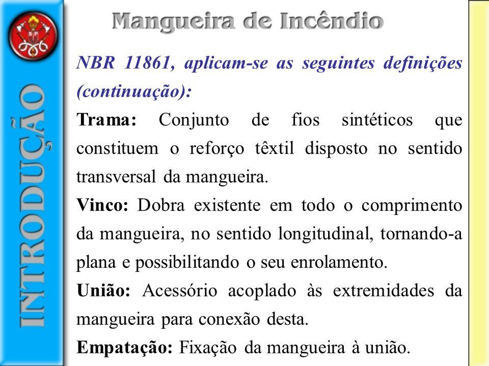 NBR 11861, aplicam-se as seguintes definições (continuação): Trama: Conjunto de fios sintéticos que constituem o reforço têxtil disposto no sentido tr