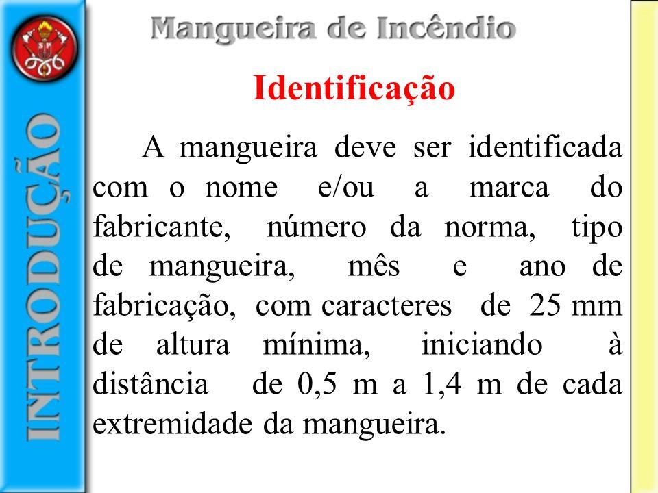 A mangueira deve ser identificada com o nome e/ou a marca do fabricante, número da norma, tipo de mangueira, mês e ano de fabricação, com caracteres d