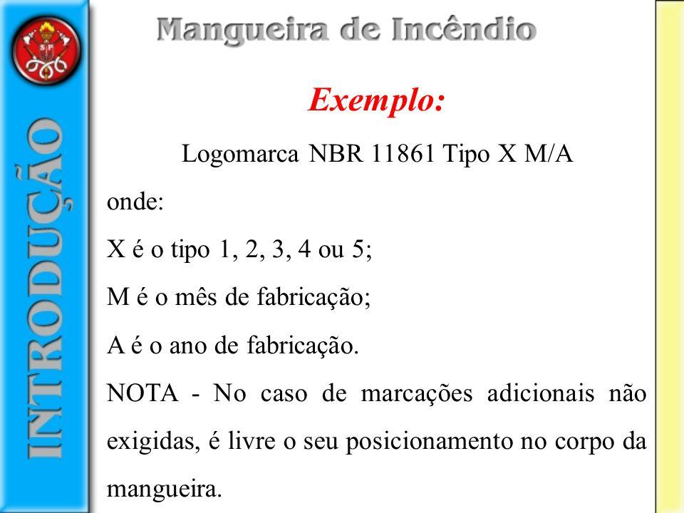 Exemplo: Logomarca NBR 11861 Tipo X M/A onde: X é o tipo 1, 2, 3, 4 ou 5; M é o mês de fabricação; A é o ano de fabricação. NOTA - No caso de marcaçõe