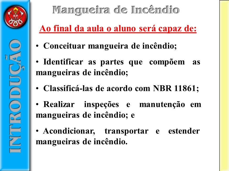 NBR 11861, aplicam-se as seguintes definições: Mangueira de incêndio: Equipamento de combate a incêndio, constituído essencialmente por um duto flexível dotado de uniões.