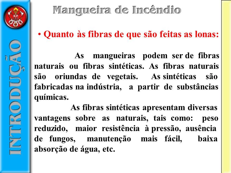 Quanto às fibras de que são feitas as lonas: As mangueiras podem ser de fibras naturais ou fibras sintéticas. As fibras naturais são oriundas de veget