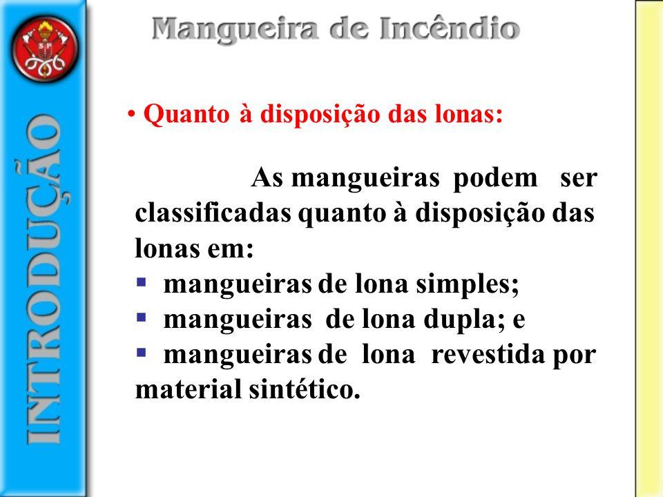 Quanto à disposição das lonas: As mangueiras podem ser classificadas quanto à disposição das lonas em: mangueiras de lona simples; mangueiras de lona