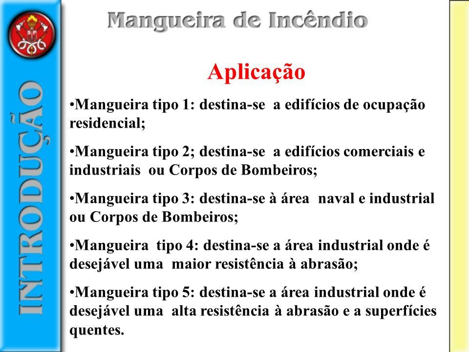 Aplicação Mangueira tipo 1: destina-se a edifícios de ocupação residencial; Mangueira tipo 2; destina-se a edifícios comerciais e industriais ou Corpo