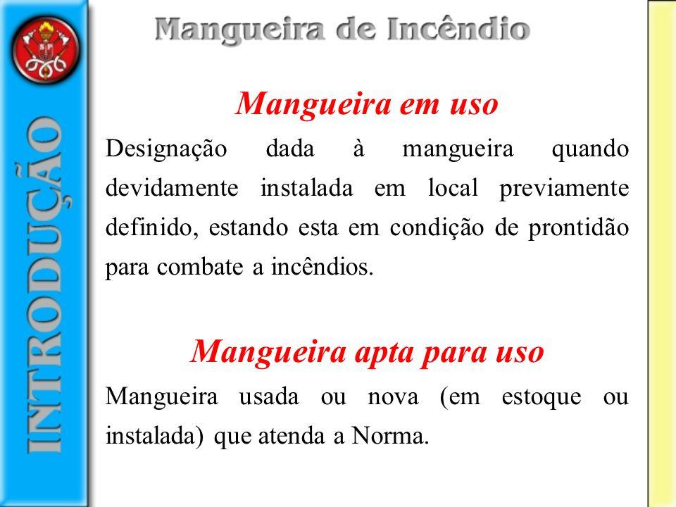 Mangueira em uso Designação dada à mangueira quando devidamente instalada em local previamente definido, estando esta em condição de prontidão para co