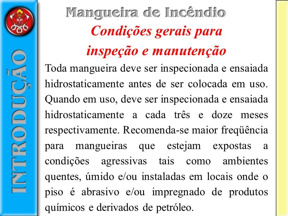 Condições gerais para inspeção e manutenção Toda mangueira deve ser inspecionada e ensaiada hidrostaticamente antes de ser colocada em uso. Quando em