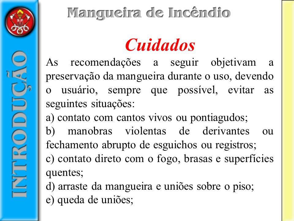 Cuidados As recomendações a seguir objetivam a preservação da mangueira durante o uso, devendo o usuário, sempre que possível, evitar as seguintes sit