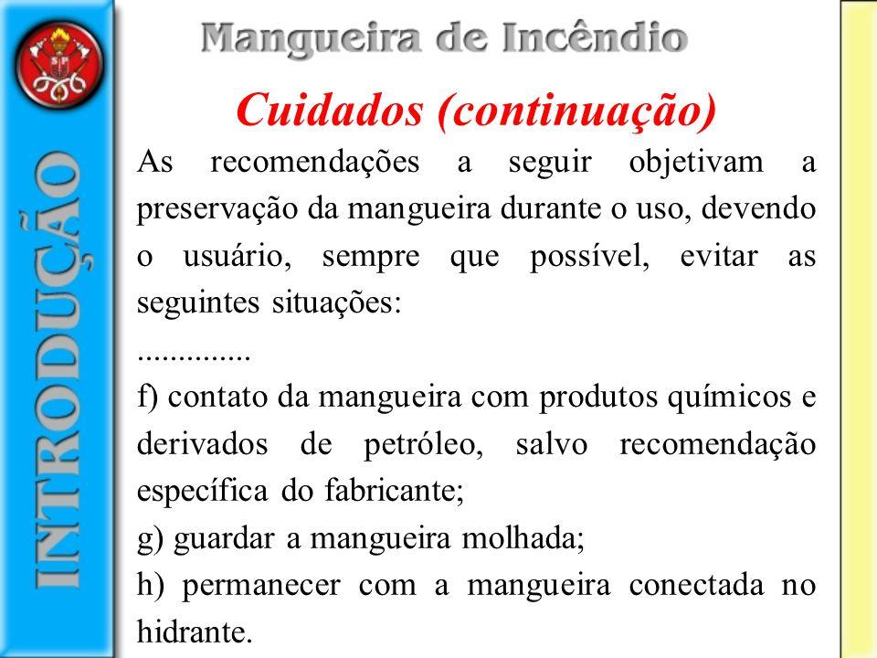 Cuidados (continuação) As recomendações a seguir objetivam a preservação da mangueira durante o uso, devendo o usuário, sempre que possível, evitar as