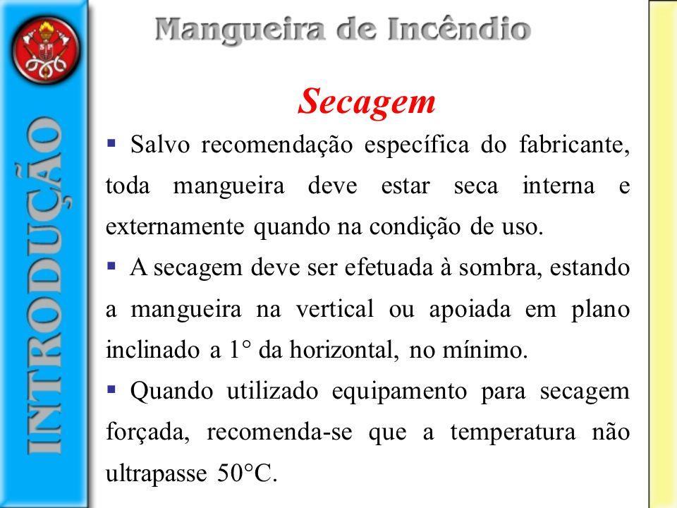 Secagem Salvo recomendação específica do fabricante, toda mangueira deve estar seca interna e externamente quando na condição de uso. A secagem deve s