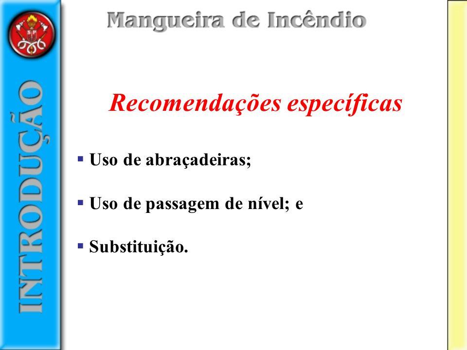 Recomendações específicas Uso de abraçadeiras; Uso de passagem de nível; e Substituição.