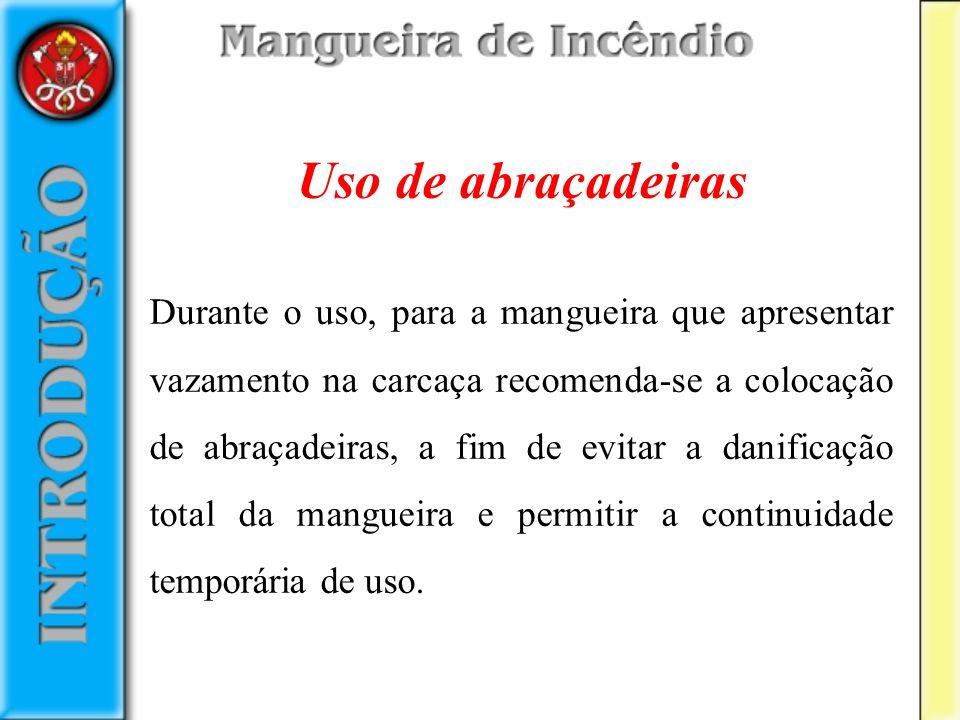 Uso de abraçadeiras Durante o uso, para a mangueira que apresentar vazamento na carcaça recomenda-se a colocação de abraçadeiras, a fim de evitar a da