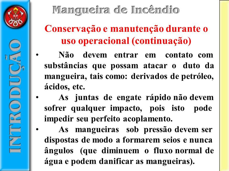 Não devem entrar em contato com substâncias que possam atacar o duto da mangueira, tais como: derivados de petróleo, ácidos, etc. As juntas de engate