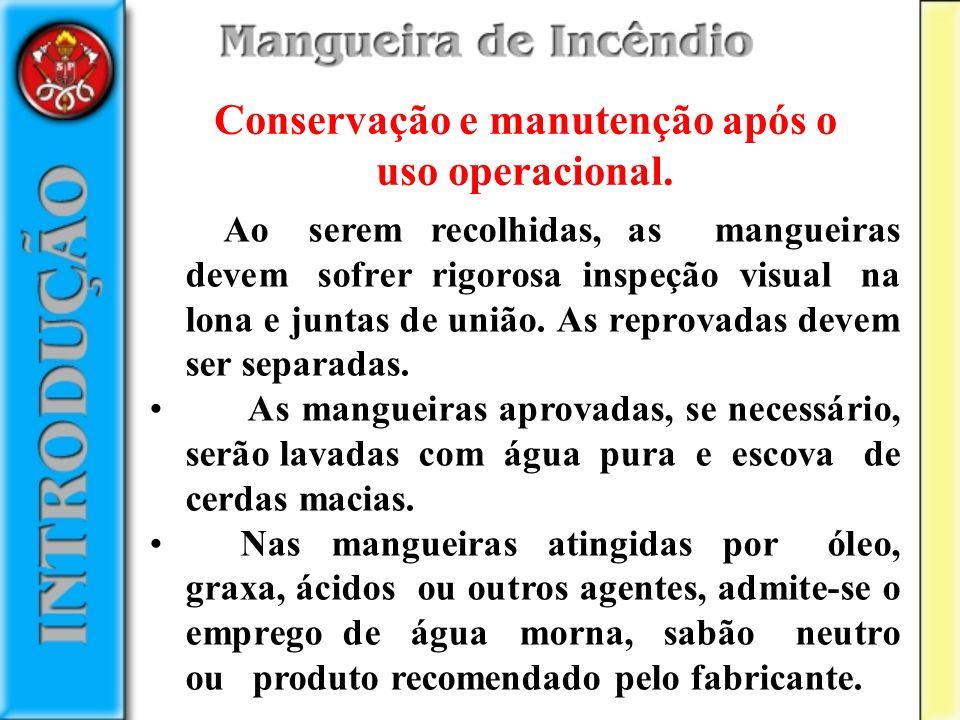 Ao serem recolhidas, as mangueiras devem sofrer rigorosa inspeção visual na lona e juntas de união. As reprovadas devem ser separadas. As mangueiras a