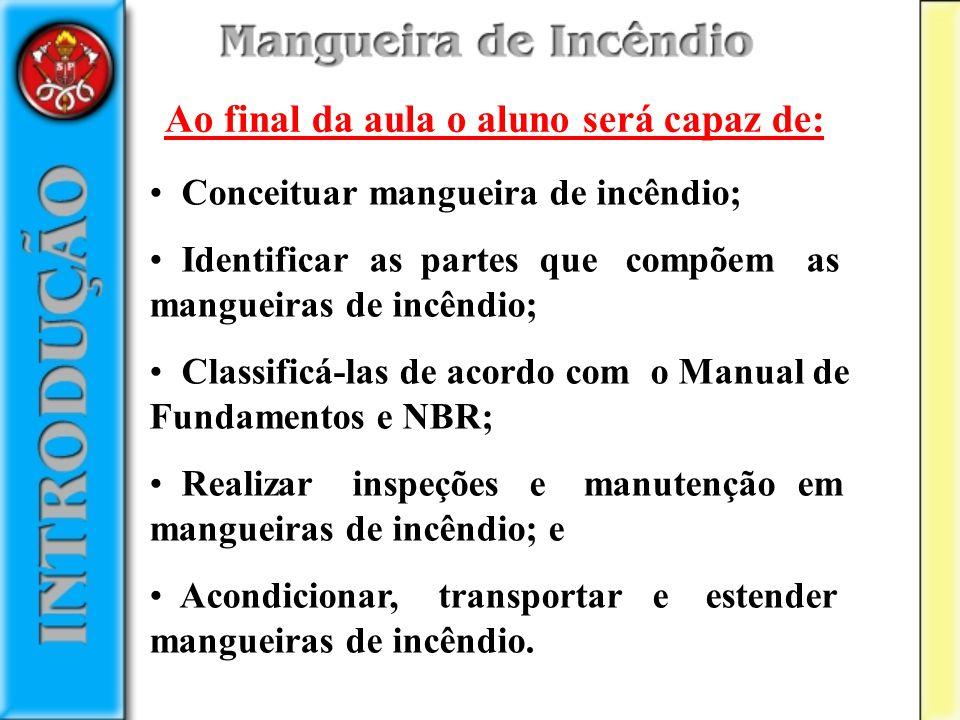 Conceituar mangueira de incêndio; Identificar as partes que compõem as mangueiras de incêndio; Classificá-las de acordo com o Manual de Fundamentos e