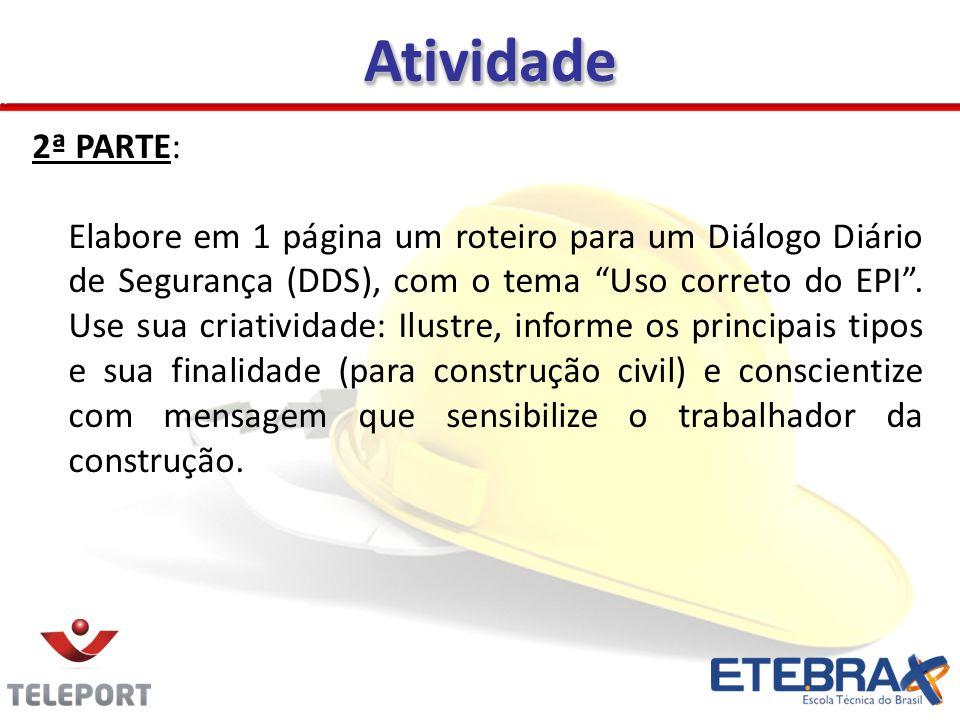 AtividadeAtividade 2ª PARTE: Elabore em 1 página um roteiro para um Diálogo Diário de Segurança (DDS), com o tema Uso correto do EPI. Use sua criativi