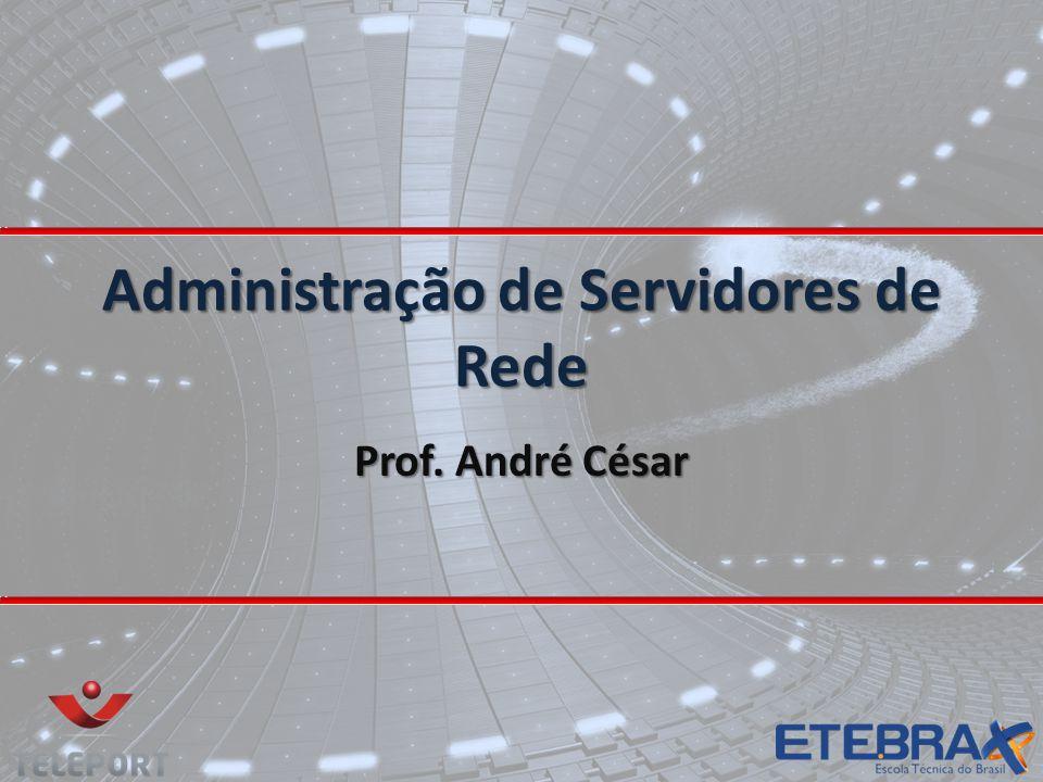Administração de Servidores de Rede Prof. André César