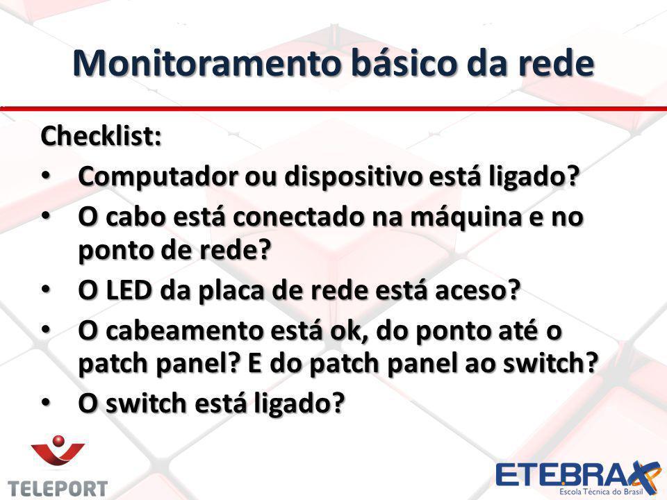 Monitoramento básico da rede Checklist: Computador ou dispositivo está ligado? Computador ou dispositivo está ligado? O cabo está conectado na máquina