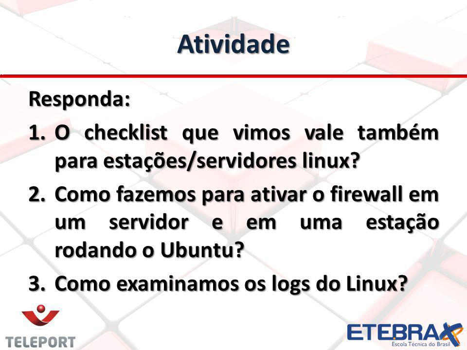 Atividade Responda: 1.O checklist que vimos vale também para estações/servidores linux? 2.Como fazemos para ativar o firewall em um servidor e em uma