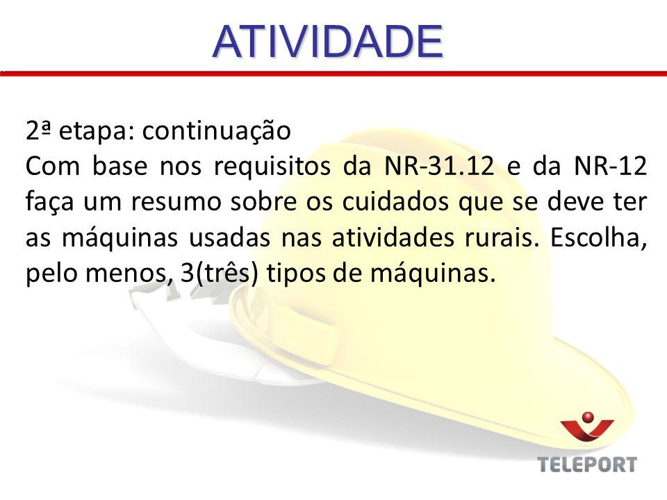 ATIVIDADE 2ª etapa: continuação Com base nos requisitos da NR-31.12 e da NR-12 faça um resumo sobre os cuidados que se deve ter as máquinas usadas nas atividades rurais.
