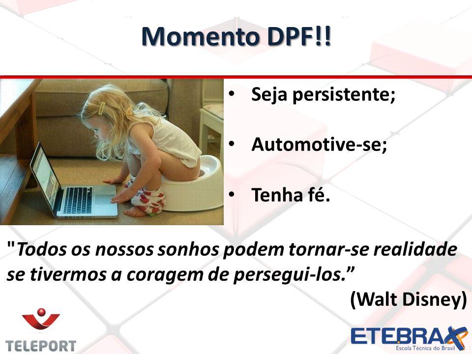 Momento DPF!.Seja persistente; Automotive-se; Tenha fé.