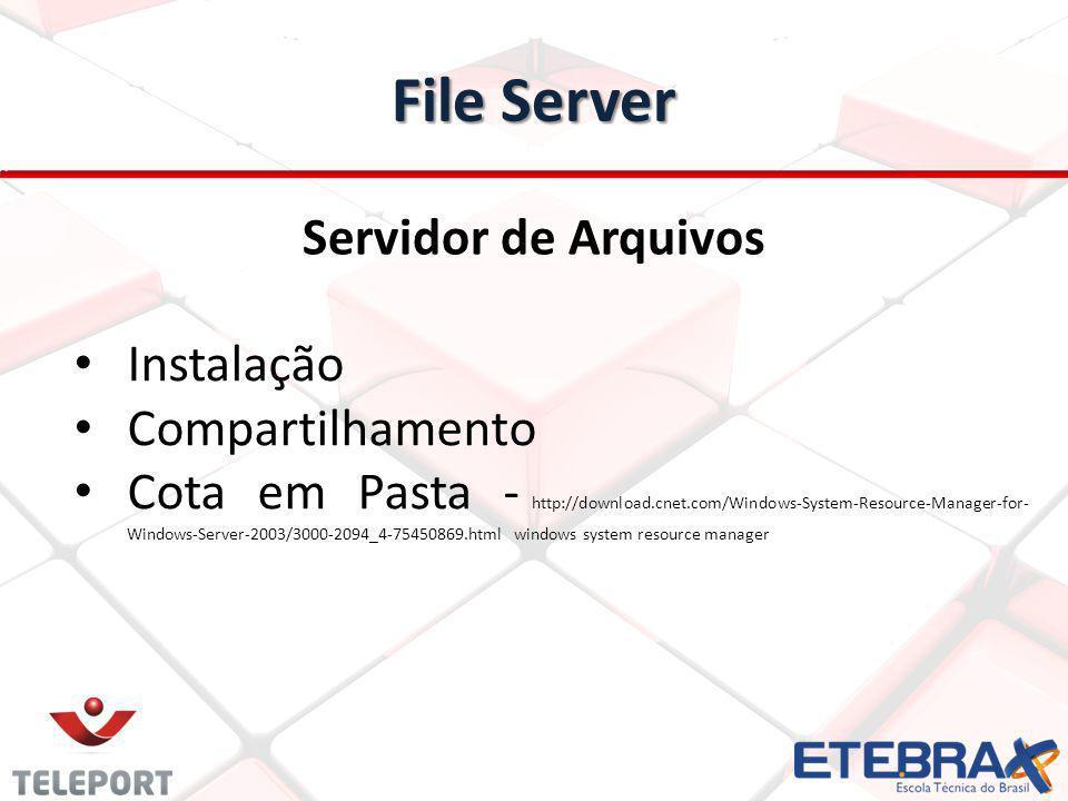 File Server Servidor de Arquivos Instalação Compartilhamento Cota em Pasta - http://download.cnet.com/Windows-System-Resource-Manager-for- Windows-Server-2003/3000-2094_4-75450869.html windows system resource manager