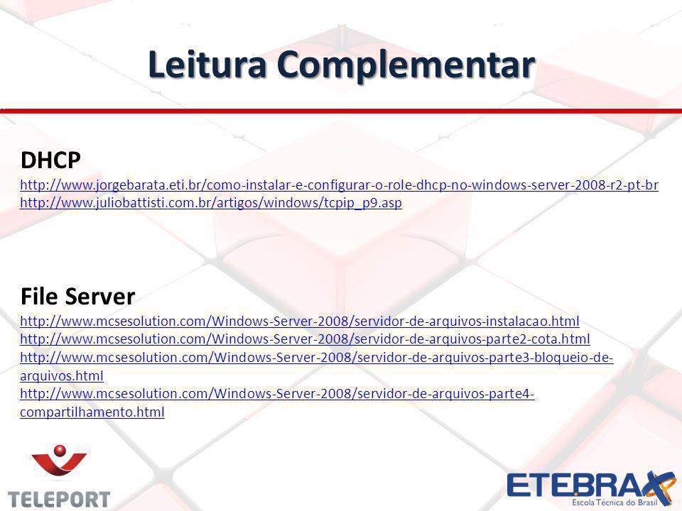 Leitura Complementar DHCP http://www.jorgebarata.eti.br/como-instalar-e-configurar-o-role-dhcp-no-windows-server-2008-r2-pt-br http://www.juliobattist