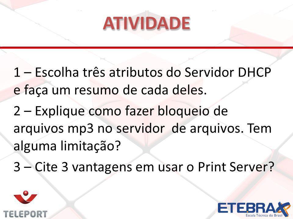 1 – Escolha três atributos do Servidor DHCP e faça um resumo de cada deles. 2 – Explique como fazer bloqueio de arquivos mp3 no servidor de arquivos.
